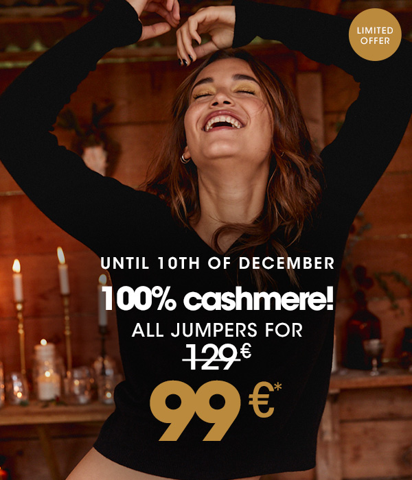 100% cashmere! All jumpers for 99€*