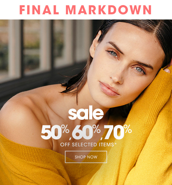 Sale final markdown : 50%, 60%, 70% off selected items*