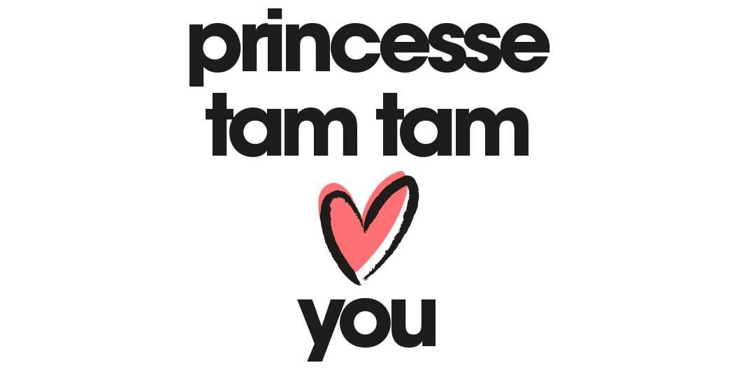Princesse tam.tam loves you